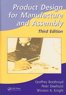 Product Design for Manufacture and Assembly By Boothroyd, Geoffrey/ Dewhurst, Peter/ Knight, Winston A.