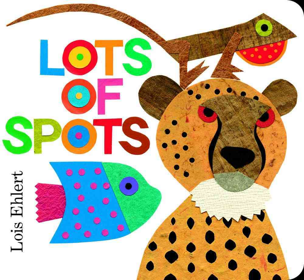Lots of Spots By Ehlert, Lois/ Ehlert, Lois (ILT)